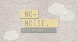英國百貨公司 Selfridges 推出 「No Noise Project」 創新購物體驗。