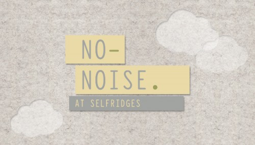 No Noise Selfridges